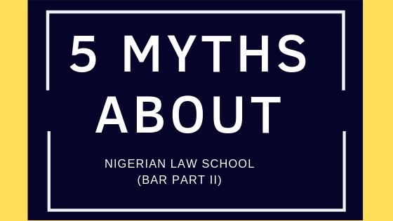 5 Myths about the Nigerian Law School Bar Part II
